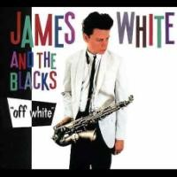 JAMES WHITE & THE BLACKS-OFF WHITE